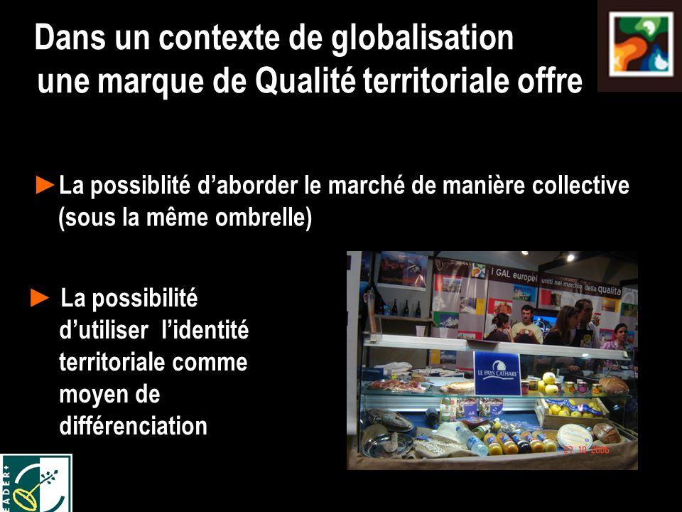 La possibilité dutiliser lidentité territoriale comme moyen de différenciation Dans un contexte de globalisation une marque de Qualité territoriale offre La possiblité daborder le marché de manière collective (sous la même ombrelle)