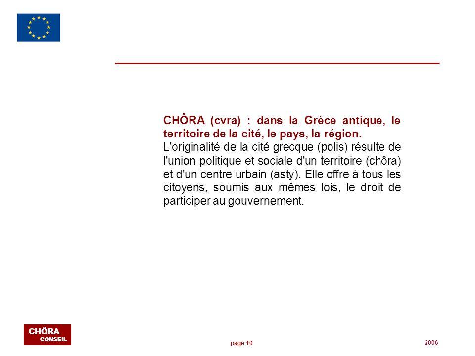 page 10 CHÔRA CONSEIL 2006 CHÔRA (cvra) : dans la Grèce antique, le territoire de la cité, le pays, la région. L'originalité de la cité grecque (polis