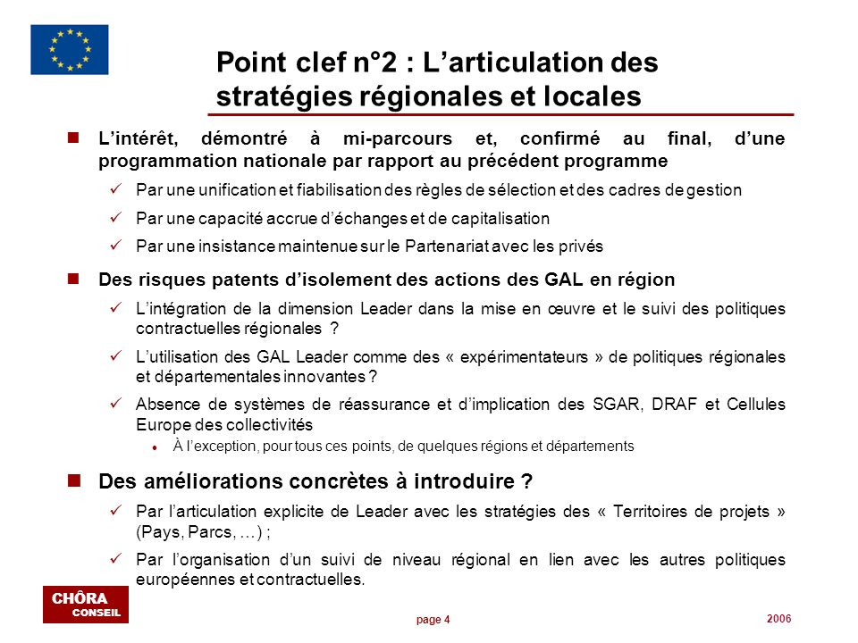 page 4 CHÔRA CONSEIL 2006 Point clef n°2 : Larticulation des stratégies régionales et locales nLintérêt, démontré à mi-parcours et, confirmé au final,