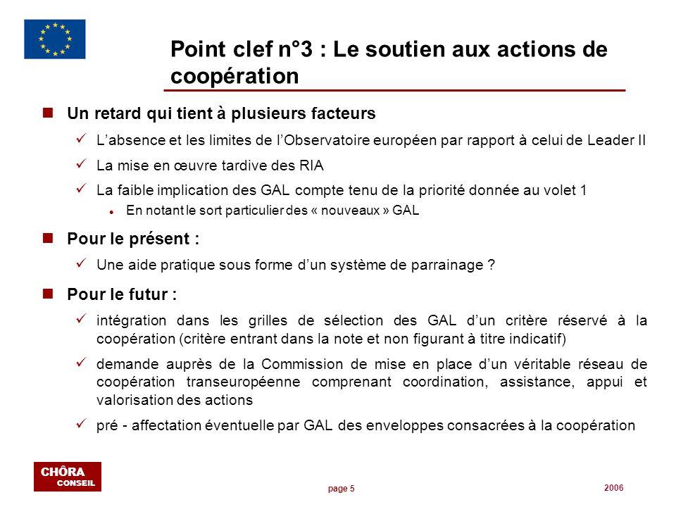 page 5 CHÔRA CONSEIL 2006 Point clef n°3 : Le soutien aux actions de coopération nUn retard qui tient à plusieurs facteurs Labsence et les limites de