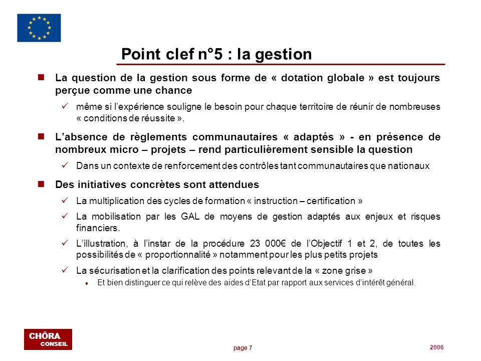 page 7 CHÔRA CONSEIL 2006 Point clef n°5 : la gestion n La question de la gestion sous forme de « dotation globale » est toujours perçue comme une cha