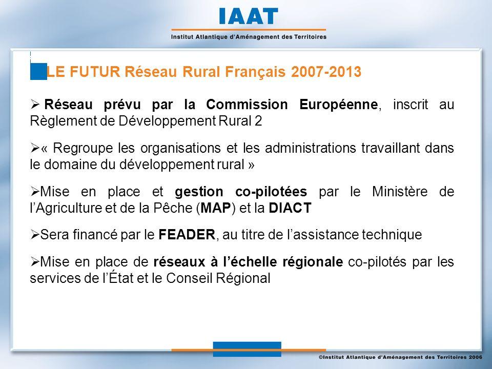 Réseau prévu par la Commission Européenne, inscrit au Règlement de Développement Rural 2 « Regroupe les organisations et les administrations travaillant dans le domaine du développement rural » Mise en place et gestion co-pilotées par le Ministère de lAgriculture et de la Pêche (MAP) et la DIACT Sera financé par le FEADER, au titre de lassistance technique Mise en place de réseaux à léchelle régionale co-pilotés par les services de lÉtat et le Conseil Régional LE FUTUR Réseau Rural Français 2007-2013
