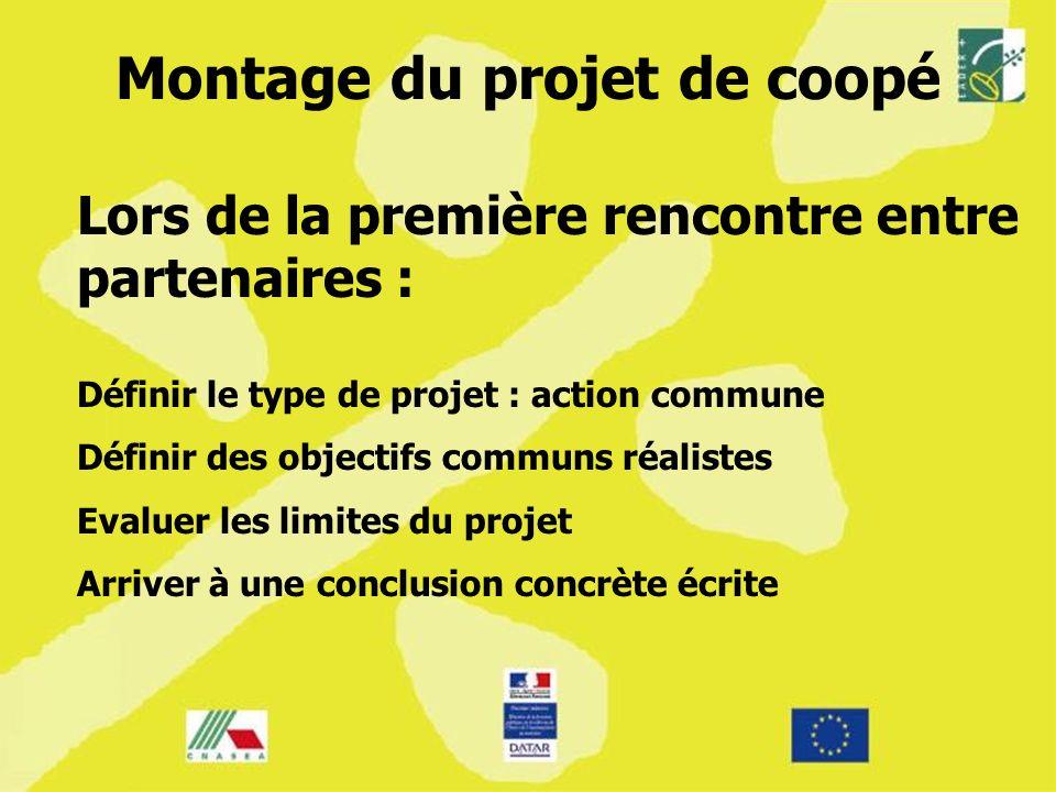 Montage du projet de coopé Lors de la première rencontre entre partenaires : Définir le type de projet : action commune Définir des objectifs communs