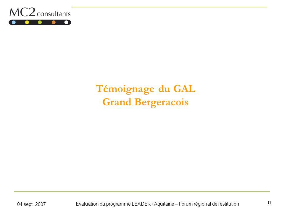 11 04 sept 2007 Evaluation du programme LEADER+ Aquitaine – Forum régional de restitution Témoignage du GAL Grand Bergeracois