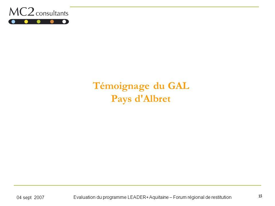 15 04 sept 2007 Evaluation du programme LEADER+ Aquitaine – Forum régional de restitution Témoignage du GAL Pays d'Albret