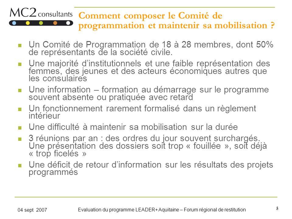 5 04 sept 2007 Evaluation du programme LEADER+ Aquitaine – Forum régional de restitution Comment composer le Comité de programmation et maintenir sa m