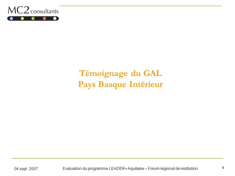 6 04 sept 2007 Evaluation du programme LEADER+ Aquitaine – Forum régional de restitution Témoignage du GAL Pays Basque Intérieur