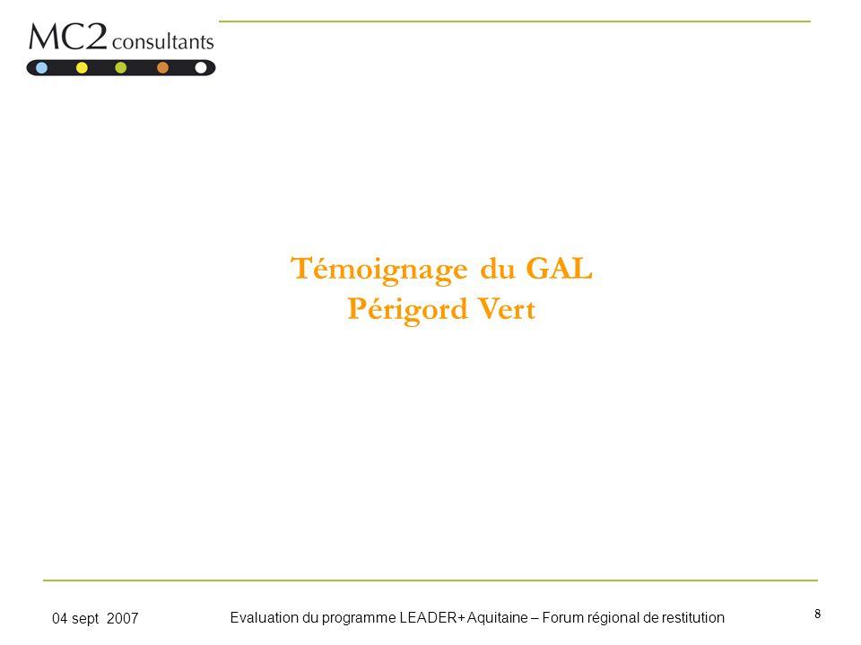 8 04 sept 2007 Evaluation du programme LEADER+ Aquitaine – Forum régional de restitution Témoignage du GAL Périgord Vert