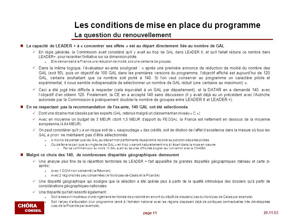 page 11 CHÔRA CONSEIL 26.11.03 Les conditions de mise en place du programme La question du renouvellement nLa capacité de LEADER + à « concentrer ses