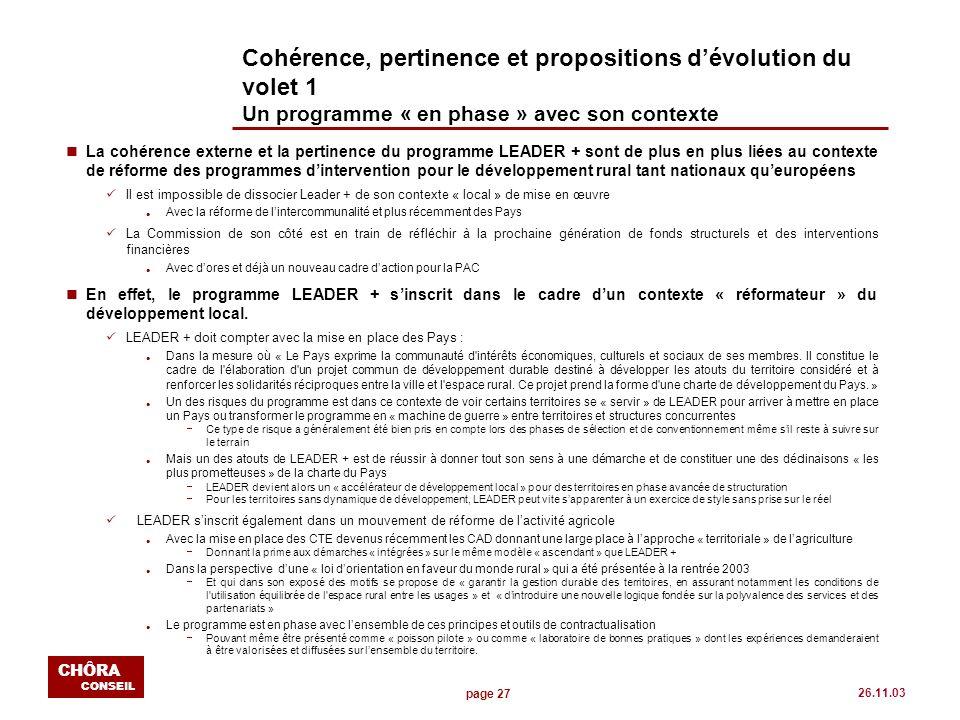 page 27 CHÔRA CONSEIL 26.11.03 Cohérence, pertinence et propositions dévolution du volet 1 Un programme « en phase » avec son contexte nLa cohérence e