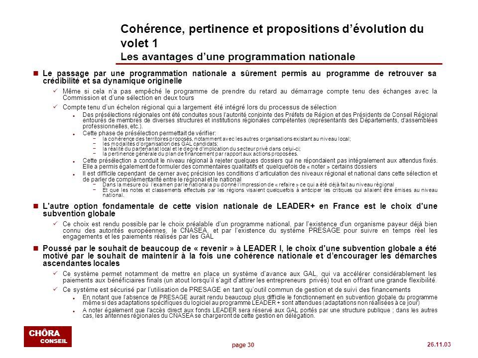 page 30 CHÔRA CONSEIL 26.11.03 Cohérence, pertinence et propositions dévolution du volet 1 Les avantages dune programmation nationale nLe passage par