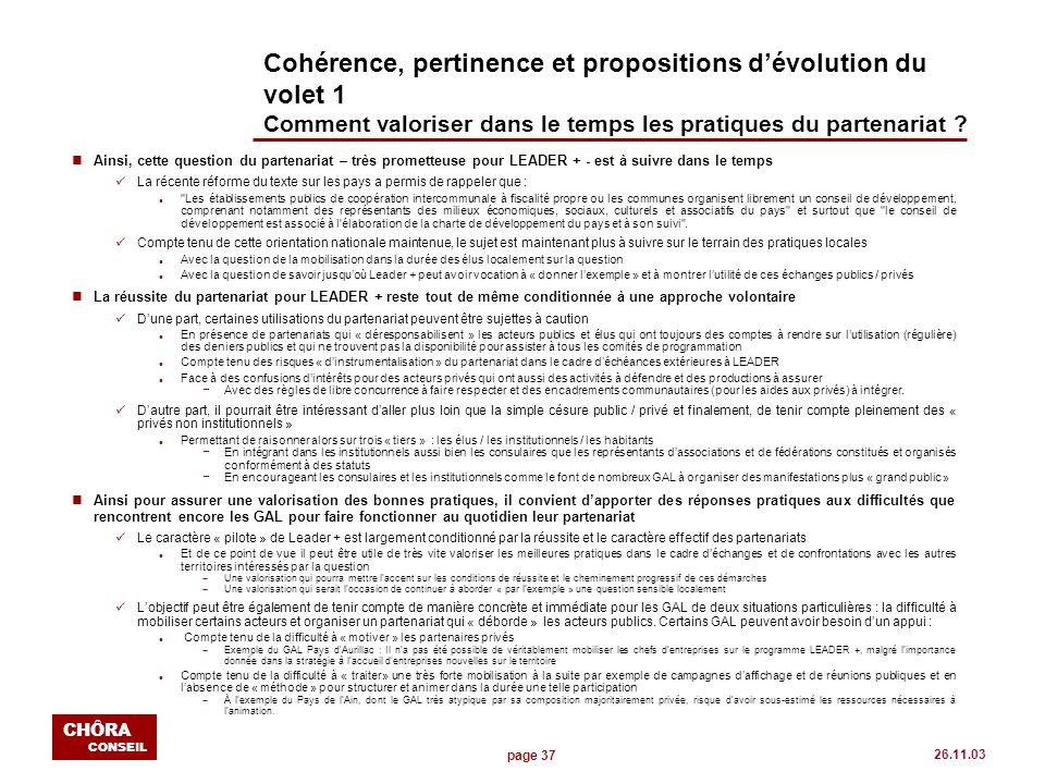 page 37 CHÔRA CONSEIL 26.11.03 Cohérence, pertinence et propositions dévolution du volet 1 Comment valoriser dans le temps les pratiques du partenaria