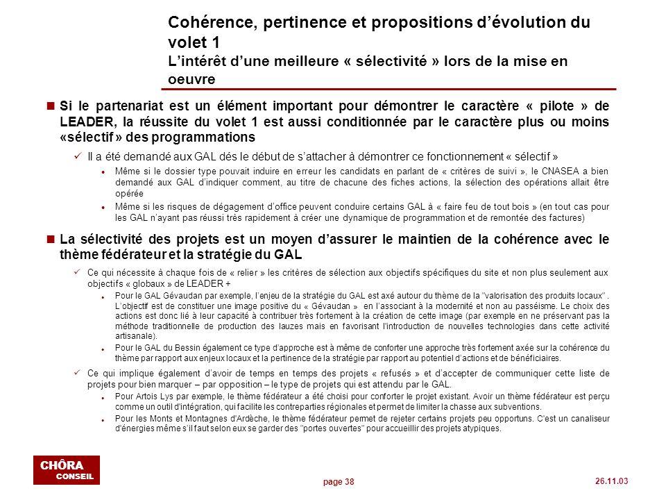 page 38 CHÔRA CONSEIL 26.11.03 Cohérence, pertinence et propositions dévolution du volet 1 Lintérêt dune meilleure « sélectivité » lors de la mise en