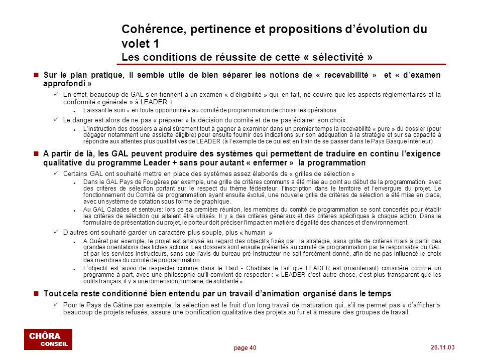 page 40 CHÔRA CONSEIL 26.11.03 Cohérence, pertinence et propositions dévolution du volet 1 Les conditions de réussite de cette « sélectivité » nSur le