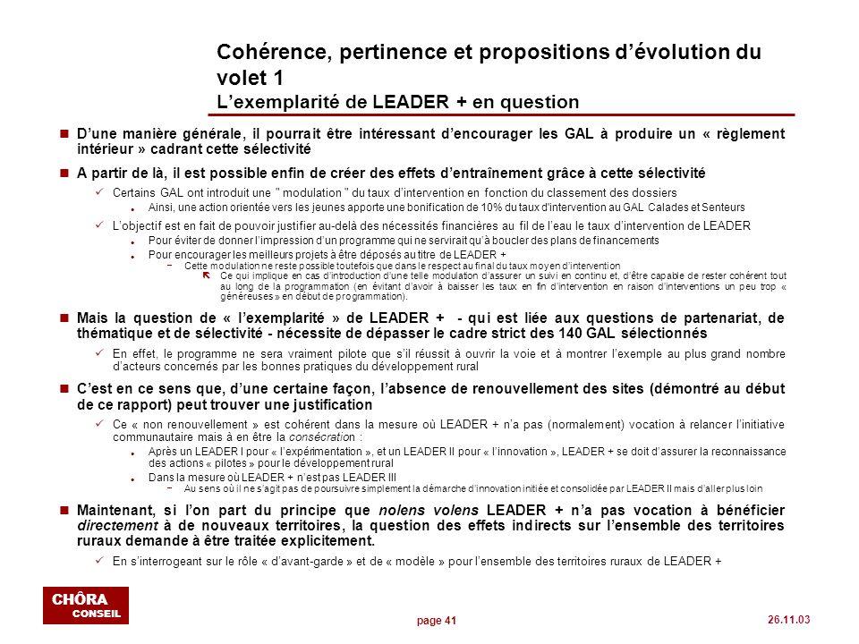 page 41 CHÔRA CONSEIL 26.11.03 Cohérence, pertinence et propositions dévolution du volet 1 Lexemplarité de LEADER + en question nDune manière générale