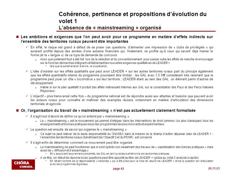 page 42 CHÔRA CONSEIL 26.11.03 Cohérence, pertinence et propositions dévolution du volet 1 Labsence de « mainstreaming » organisé nLes ambitions et ex
