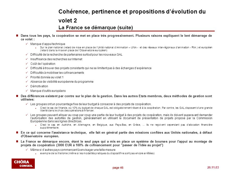 page 46 CHÔRA CONSEIL 26.11.03 Cohérence, pertinence et propositions dévolution du volet 2 La France se démarque (suite) nDans tous les pays, la coopé