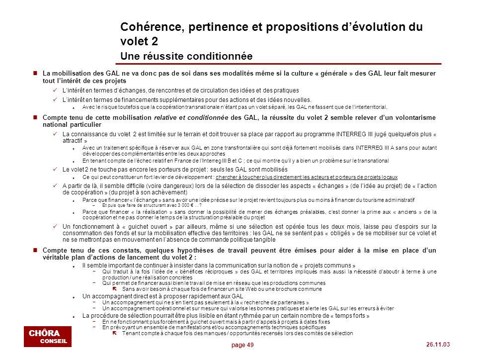 page 49 CHÔRA CONSEIL 26.11.03 Cohérence, pertinence et propositions dévolution du volet 2 Une réussite conditionnée n La mobilisation des GAL ne va d