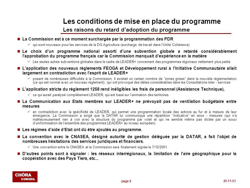 page 8 CHÔRA CONSEIL 26.11.03 Les conditions de mise en place du programme Les raisons du retard dadoption du programme nLa Commission est à ce moment