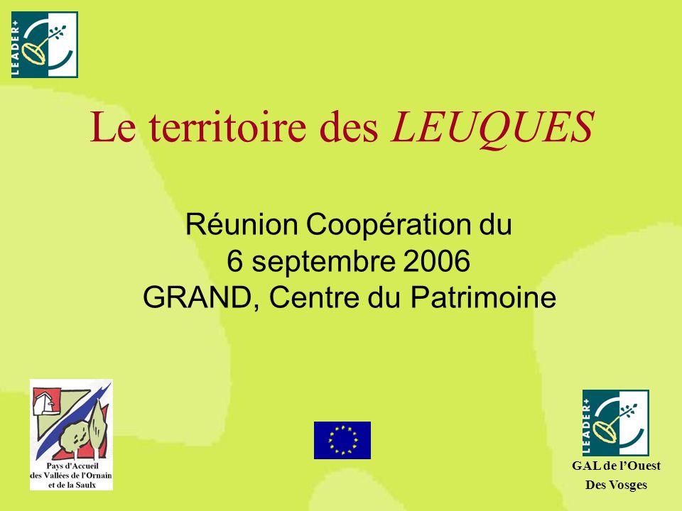 Le territoire des LEUQUES Réunion Coopération du 6 septembre 2006 GRAND, Centre du Patrimoine GAL de lOuest Des Vosges
