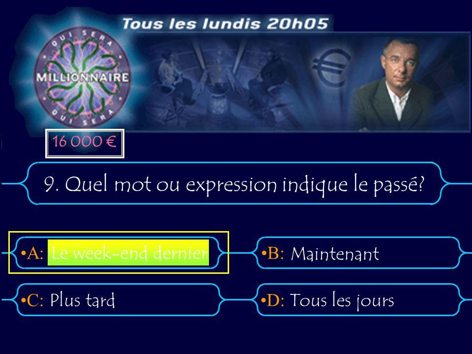 A:B: D:C: 9. Quel mot ou expression indique le passé.