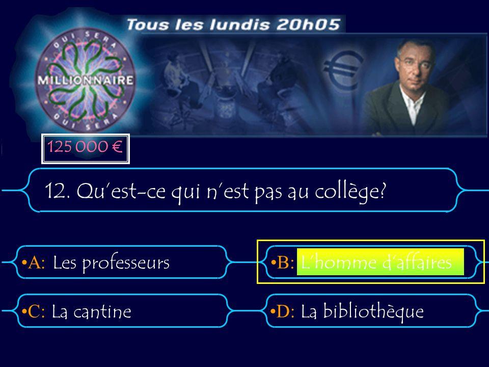 A:B: D:C: 12. Quest-ce qui nest pas au collège.