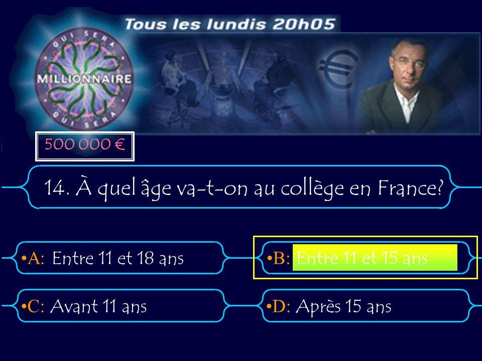 A:B: D:C: 14. À quel âge va-t-on au collège en France.