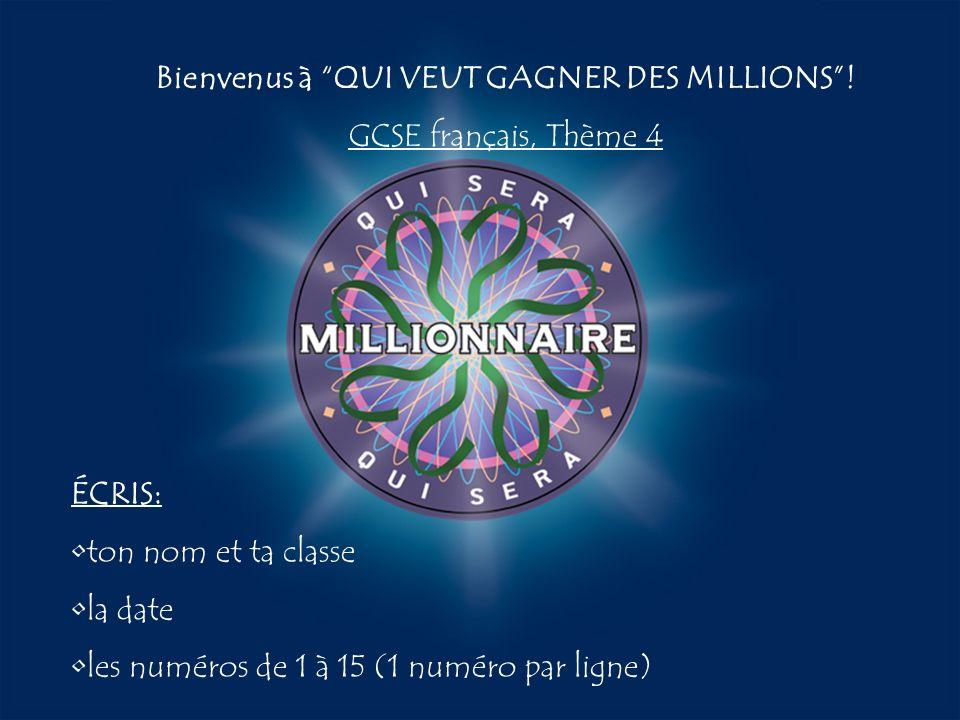 A:B: D:C: Bienvenus à QUI VEUT GAGNER DES MILLIONS! GCSE français, Thème 4 ÉCRIS: ton nom et ta classe la date les numéros de 1 à 15 (1 numéro par lig