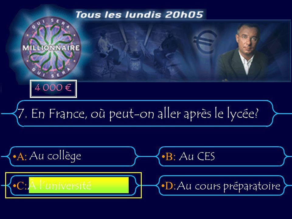 A:B: D:C: 7. En France, où peut-on aller après le lycée? Au collège Au CES Au cours préparatoire À luniversité 4 000