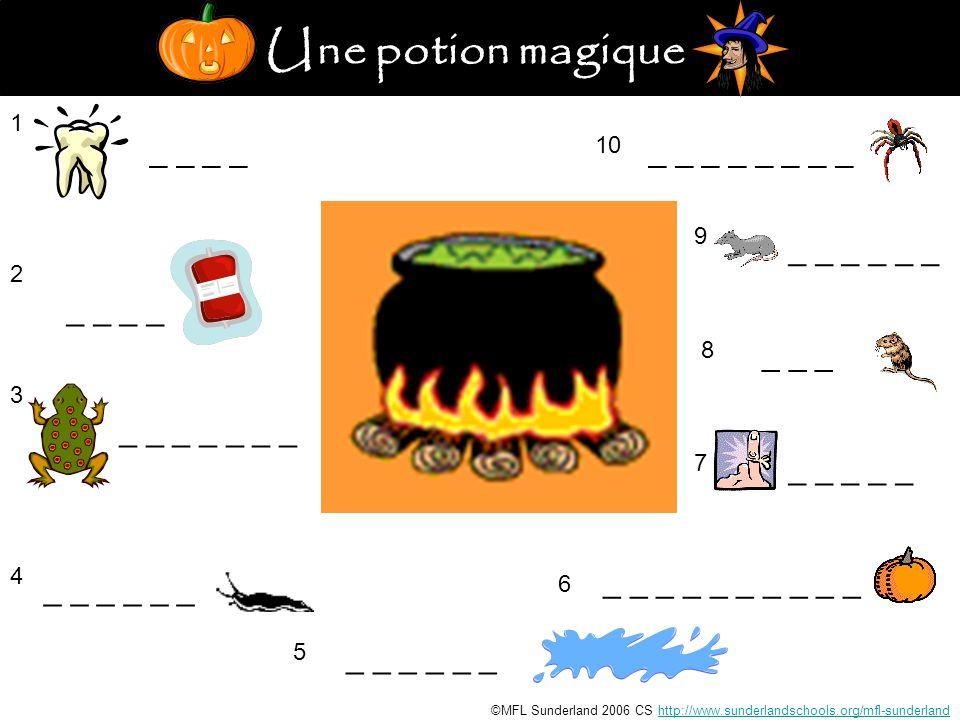 Une potion magique 1 _ _ 2 3 _ _ _ _ _ _ _ 4 _ _ _ 5 _ _ _ _ _ 6 ©MFL Sunderland 2006 CS http://www.sunderlandschools.org/mfl-sunderlandhttp://www.sunderlandschools.org/mfl-sunderland 7 _ _ _ _ _ 8 _ _ _ 9 10 _ _ _ _