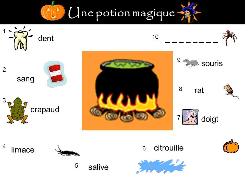 Une potion magique 1 dent 2 sang 3 crapaud 4 limace 5 salive citrouille 6 7 doigt 8 rat 9 souris 10 _ _ _ _