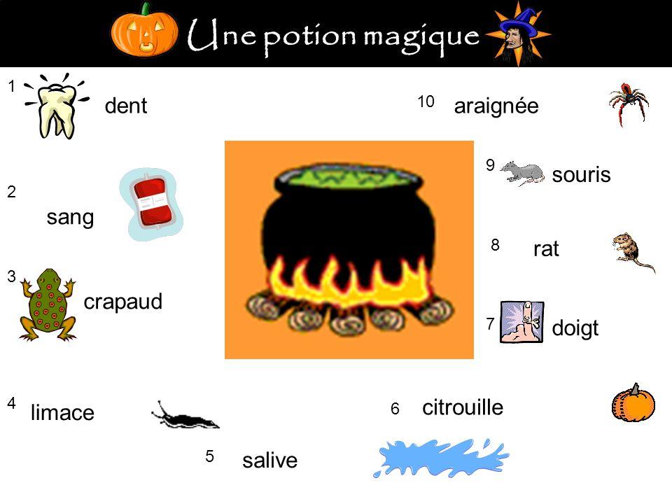 Une potion magique 1 dent 2 sang 3 crapaud 4 limace 5 salive citrouille 6 7 doigt 8 rat 9 souris 10 araignée