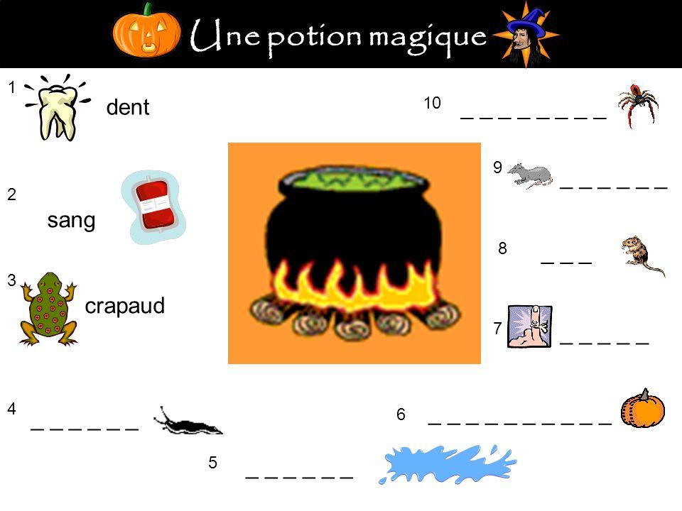 Une potion magique 1 dent 2 sang 3 crapaud 4 _ _ _ 5 _ _ _ _ _ 6 7 8 _ _ _ 9 10 _ _ _ _