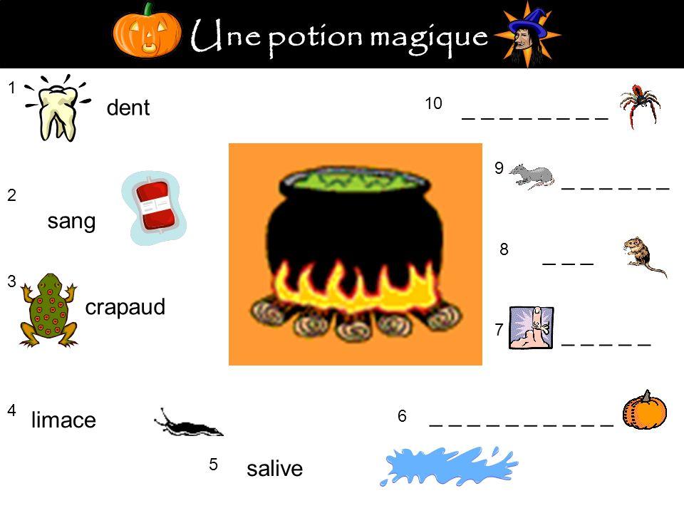 Une potion magique 1 dent 2 sang 3 crapaud 4 limace 5 salive _ _ _ _ _ 6 7 8 _ _ _ 9 10 _ _ _ _