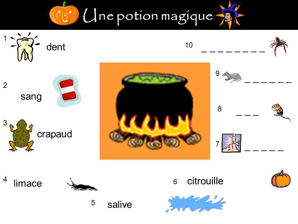 Une potion magique 1 dent 2 sang 3 crapaud 4 limace 5 salive citrouille 6 7 _ _ _ _ _ 8 _ _ _ 9 10 _ _ _ _