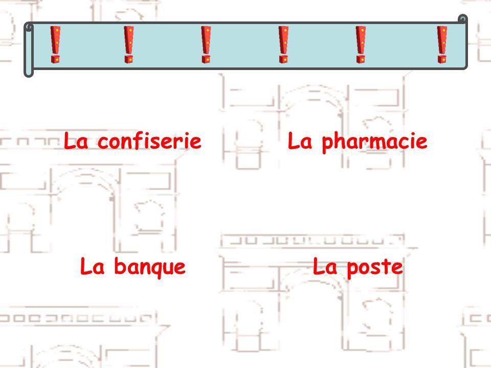 La confiserieLa pharmacie La banqueLa poste