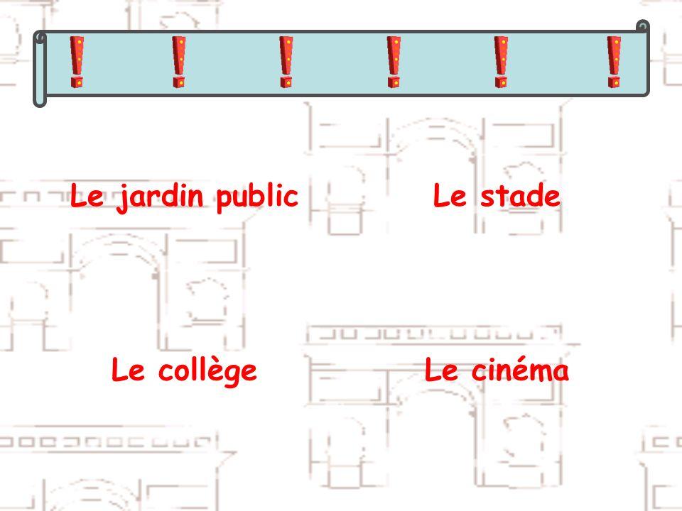 Le jardin publicLe stade Le collègeLe cinéma