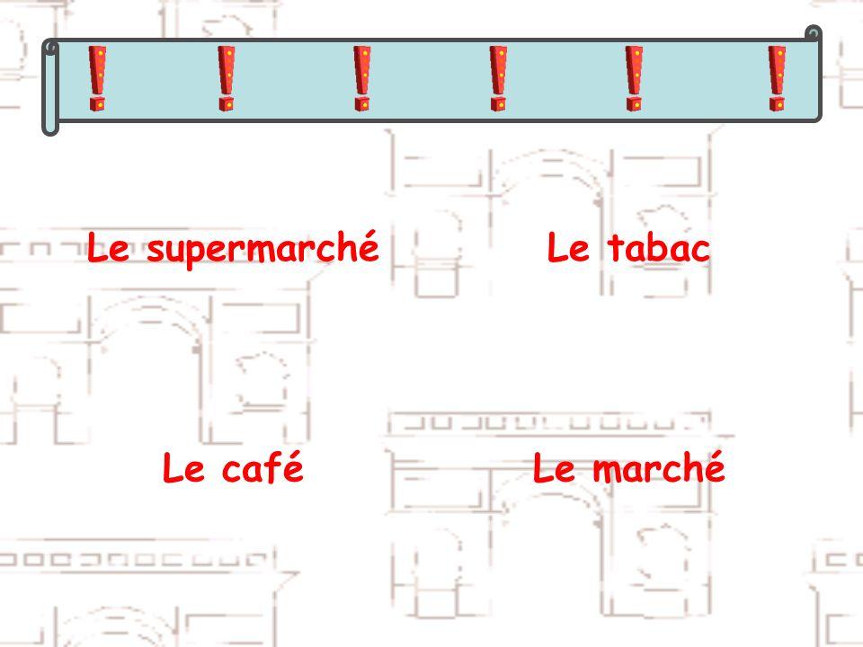 Le supermarchéLe tabac Le caféLe marché