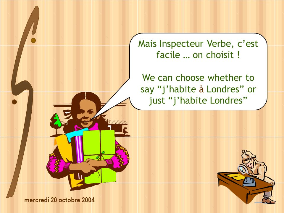 mercredi 20 octobre 2004 Mais Inspecteur Verbe, cest facile … on choisit .