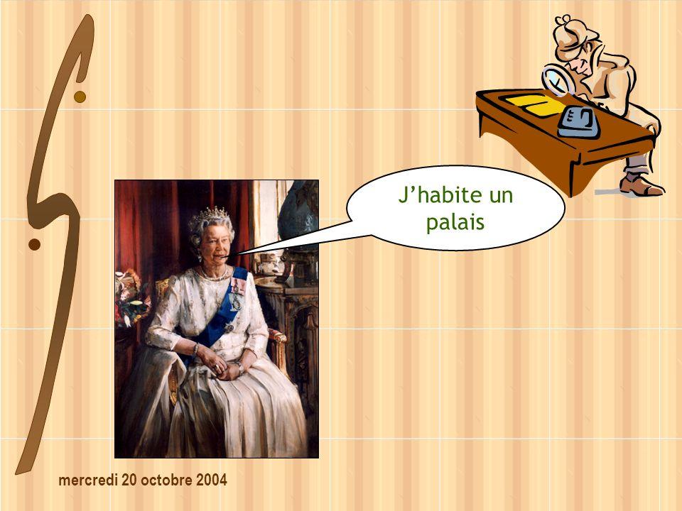 mercredi 20 octobre 2004 Jhabite un palais