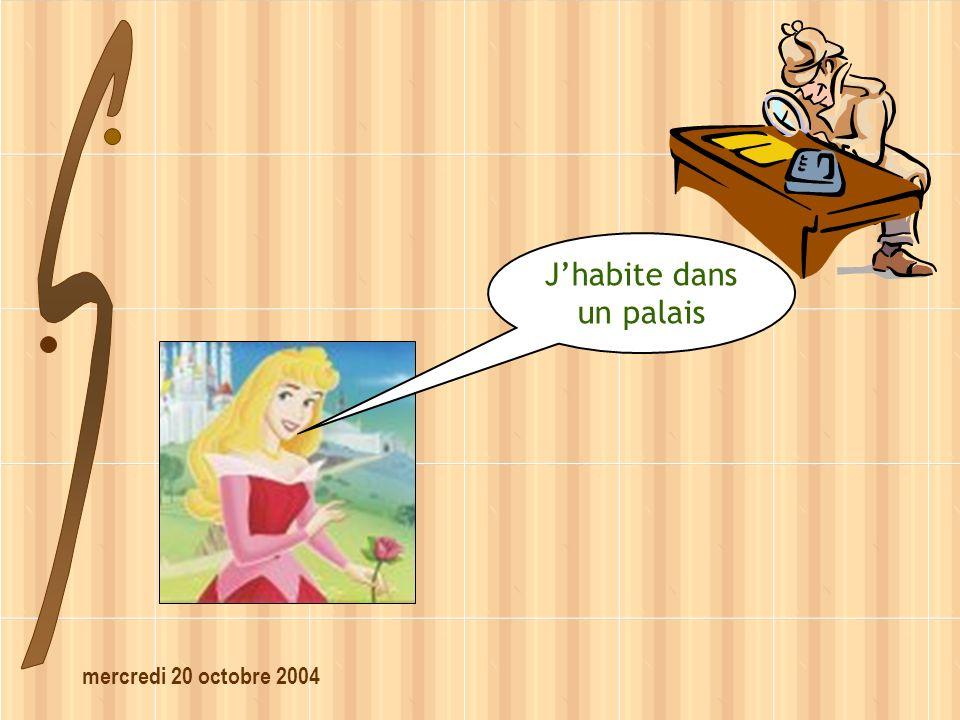 mercredi 20 octobre 2004 Jhabite dans un palais