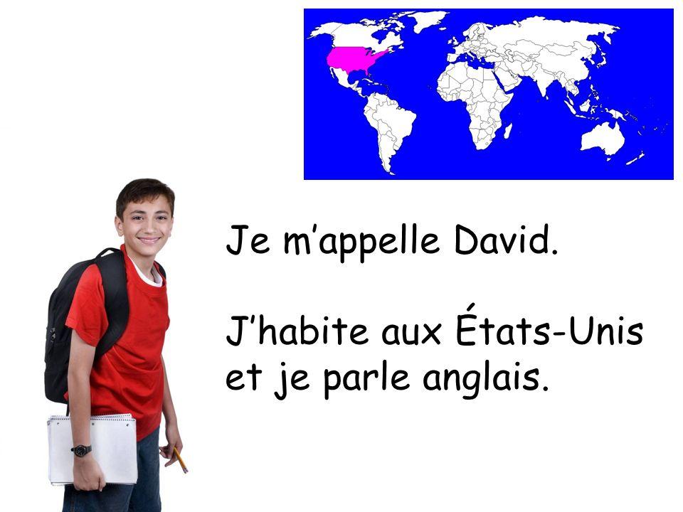 Je mappelle David. Jhabite aux États-Unis et je parle anglais.