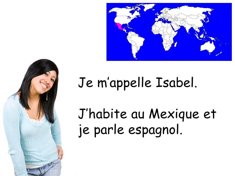 Je mappelle Isabel. Jhabite au Mexique et je parle espagnol.