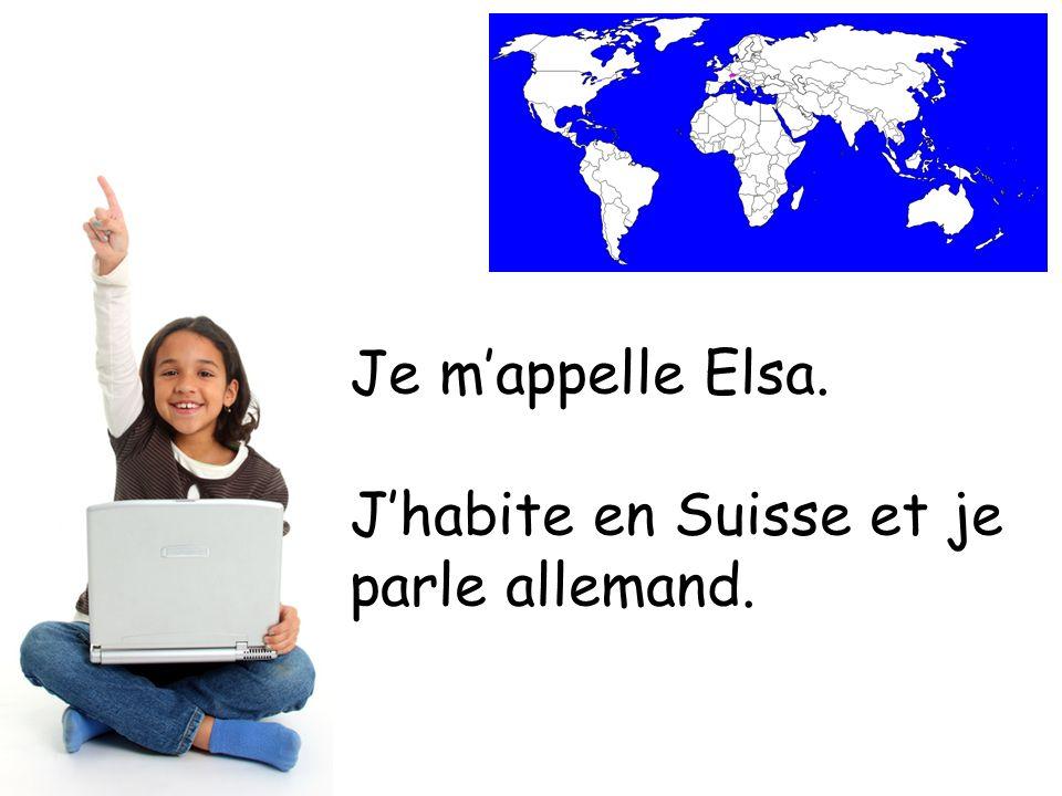 Je mappelle Elsa. Jhabite en Suisse et je parle allemand.