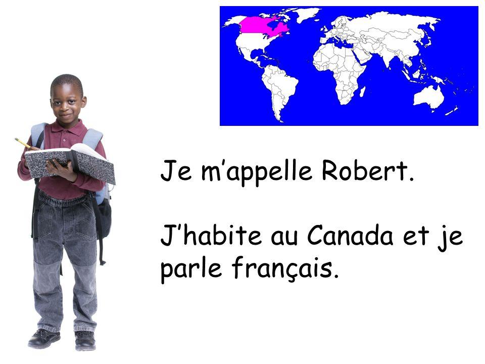 Je mappelle Robert. Jhabite au Canada et je parle français.