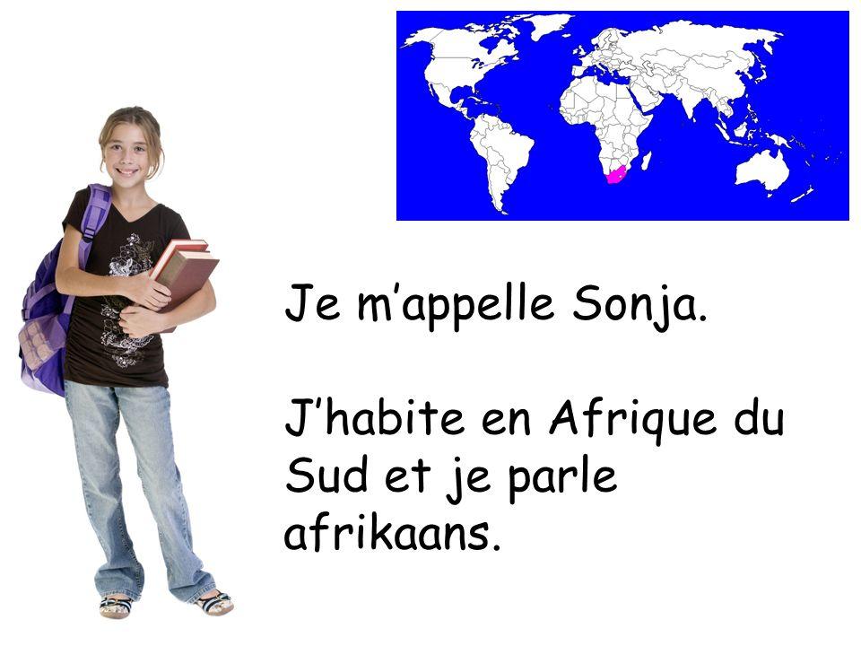 Je mappelle Sonja. Jhabite en Afrique du Sud et je parle afrikaans.