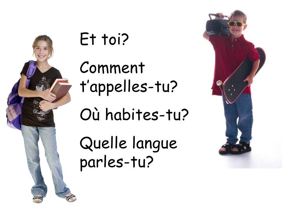 Et toi? Comment tappelles-tu? Où habites-tu? Quelle langue parles-tu?
