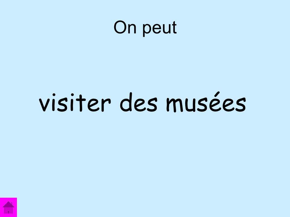 On peut visiter des musées