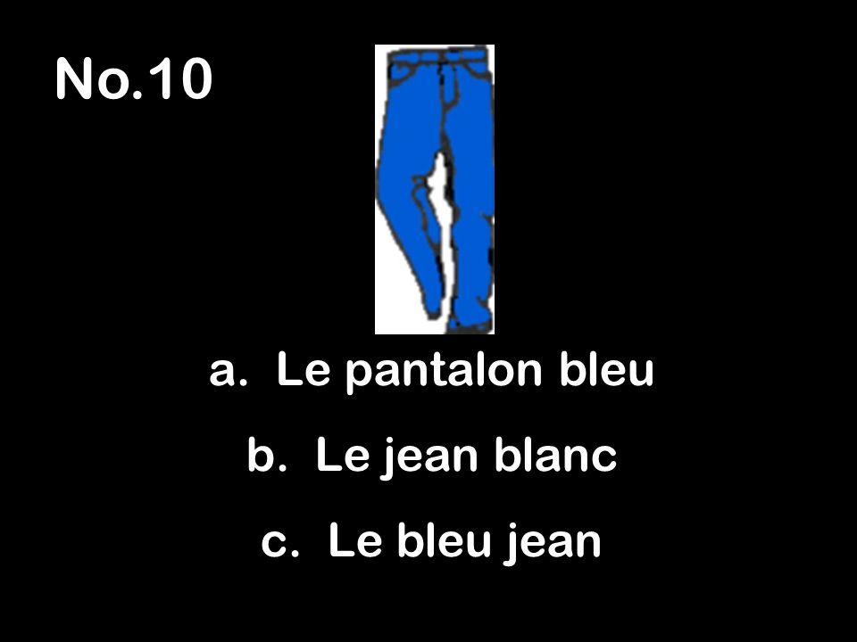 No.10 a. Le pantalon bleu b. Le jean blanc c. Le bleu jean