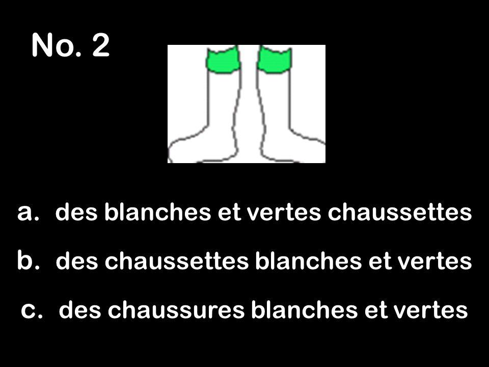 No.2 a. des blanches et vertes chaussettes b. des chaussettes blanches et vertes c.